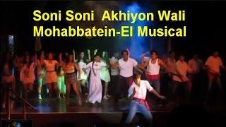Soni Soni Akhiyon Wali - Mohabbatein el Musical