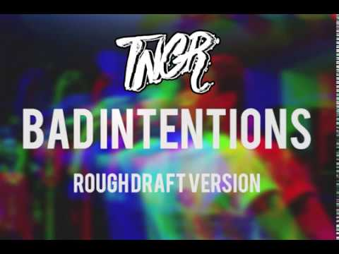 Bad Intentions by TNGR (Before it was studio recorded)