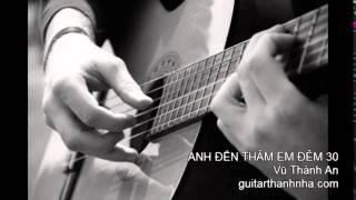 ANH ĐẾN THĂM EM ĐÊM 30 - Guitar Thanh Nhã