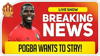 Pogba Wants To Stay! Man Utd News Now