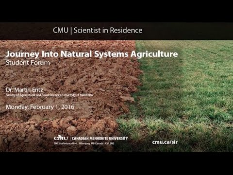 Dr. Martin Entz, CMU Scientist in Residence 2016 — Journey Into Natural Systems Agriculture (Forum)