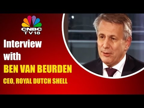 Interview with BEN VAN BEURDEN, CEO, ROYAL DUTCH SHELL | CNBC TV18