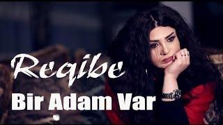 Reqibe - Bir adam var (Yeni 2019)