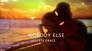 Pete Grace - Nobody Else(Official Audio)