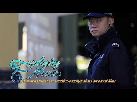 Exploring Macao: What does the Macao Public Security Police Force look like?