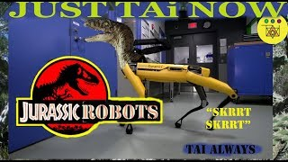 Boston Dynamic Jurassic Robots Will the Humans Survive? w/  Hood Voice over JUST TAi NOW #69