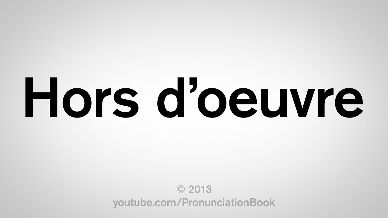 How To Pronounce Orderves Hors D Oeuvre Youtube