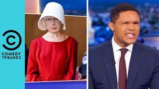 Kavanaugh's Hearing Turns Into The Handmaid's Tale | The Daily Show With Trevor Noah