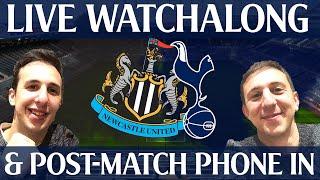 Newcastle United Vs Tottenham Hotspur [LIVE WATCHALONG & POST-MATCH PHONE IN]