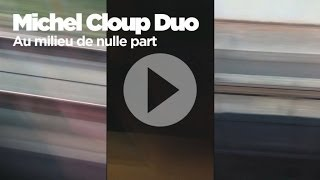 MICHEL CLOUP DUO - Au Milieu de Nulle Part