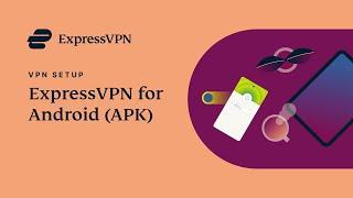 Android APK ExpressVPN app setup tutorial