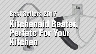Kitchenaid Beater, Perfetc For Your Kitchen // Best Sellers 2017