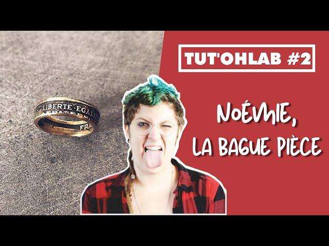 Tut'Ohlab #2   Noémie, la bague pièce