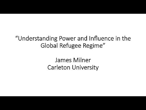 "James Milner- ""Understanding Power and Influence in the Global Refugee Regime"""