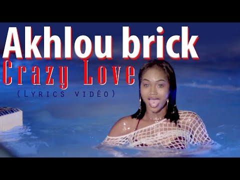 Akhlou Brick  - Crazy Love (Lyrics Vidéo)