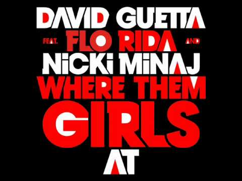 Where Them Girls At - David Guetta ft. Nicki Minaj & Flo Rida
