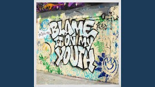 Play Blame It On My Youth