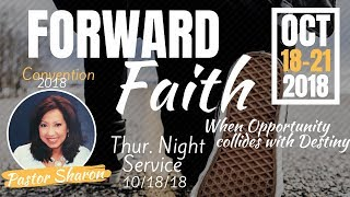 Forward Faith Convention 2018 | Pastor Sharon | 7:30 p.m. Service | Thursday, October 18, 2018