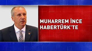 Muharrem İnce istifa sonrası ilk kez Habertürk TV'ye konuşuyor #CANLI