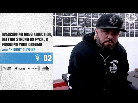 #82 Overcoming Drug Addiction, Getting Strong As F*ck, & Pursuing Your Dreams With Anthony Oliveira