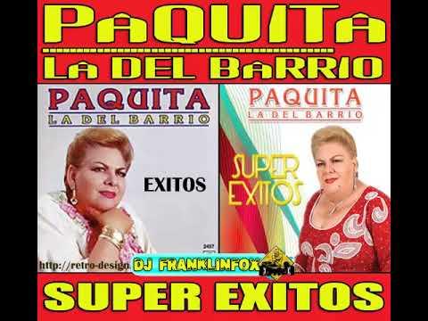 PAQUITA LA DEL BARRIO Y SUS GRANDES EXITOS (DJ FRANKLINFOX)