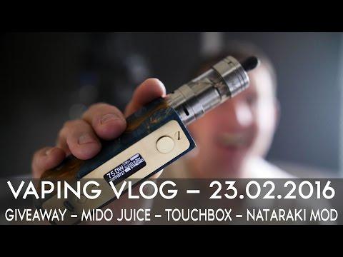 VAPING VLOG 23.02.2016 - GIVEAWAY - MIDO JUICE - TOUCHBOX - NATARAKI V2 MOD
