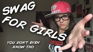 HOW TO HAVE SWAG (FOR GIRLS)