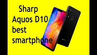 Sharp Aquos D10 Specs and Price An Amazing Mid