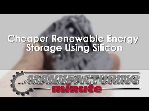 Manufacturing Minute: Cheaper Renewable Energy Storage Using Silicon