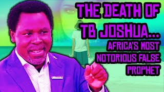 The Death of TB Joshua...Africa's Most Notorious False Prophet...