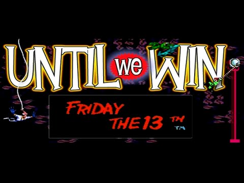 Until We Win  Friday the 13th