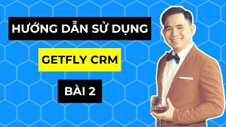 Hướng dẫn sử dụng phần mềm Getfly CRM - Bài 2: Các thiết lập cơ bản trước khi sử dụng