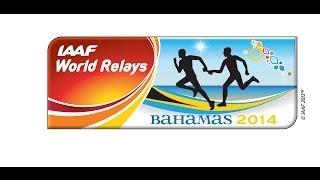 IAAF World Relays Bahamas, 2014 - Day 2 - May 25