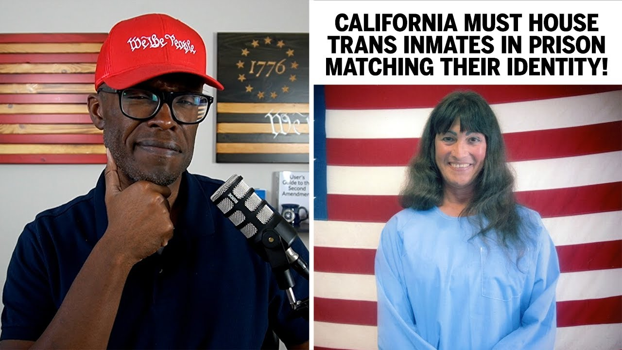 Transgender Inmates In California MUST Be Housed By Gender Identity!
