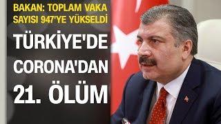Türkiye'de koronovirüsten can kaybı 21 oldu: Toplam vaka sayısı 947'ye ulaştı