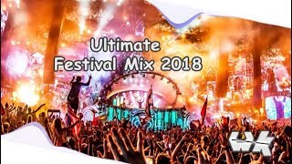 Ultimate Festival Mix 2018 - EDM / Mashup / Progressive / Eletro House / Big Room | Crazy Drops
