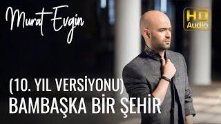 Murat Evgin - Bambaşka Bir Şehir (10.Yıl Versiyonu)