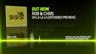 Rob & Chris - Uh La La La (Extended Preview)