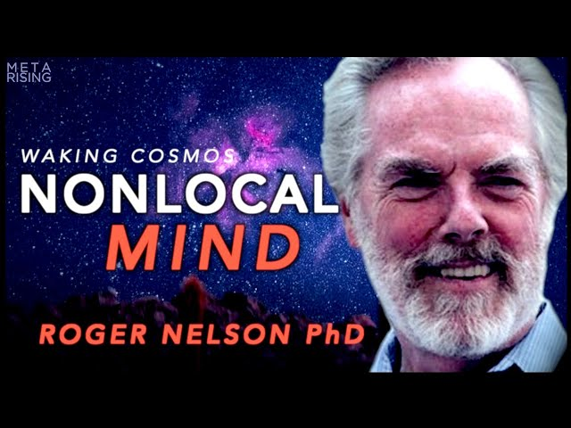 Nonlocal Mind and Collective Consciousness | Roger Nelson Ph.D. | Waking Cosmos