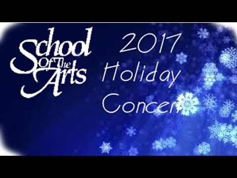 School of the Arts Winter Concert 2017 -December 21, 2017