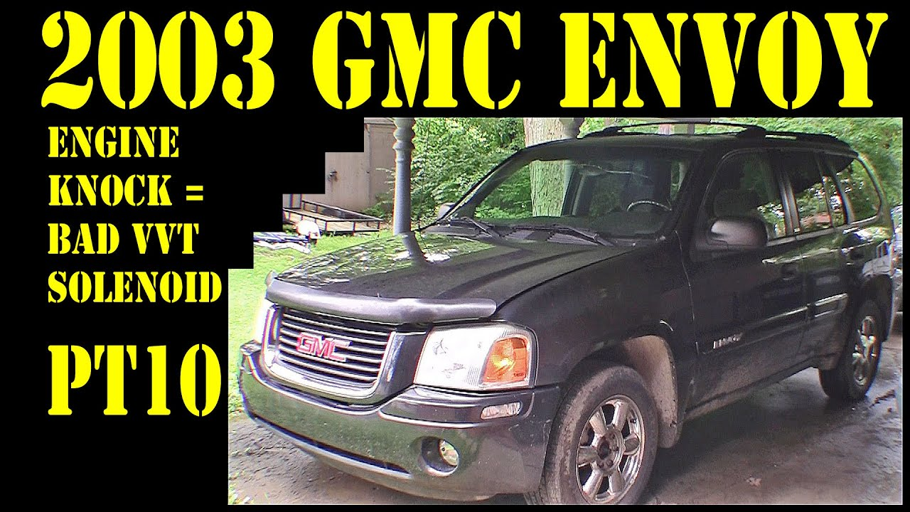 2003 Gmc Envoy Pt10 Engine Knock Vvt Solenoid Repair Diy