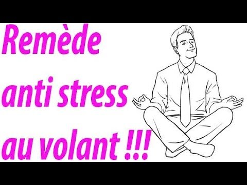 Je stress au volant ! Comment faire ???