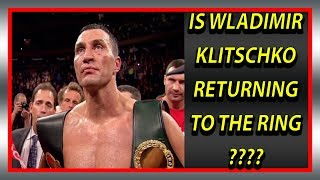 IS WLADIMIR KLITSCHKO RETURNING TO THE RING??????