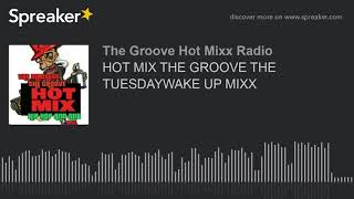 HOT MIX THE GROOVE THE TUESDAYWAKE UP MIXX (part 8 of 13)