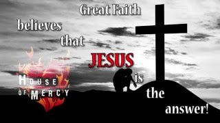 Great Faith - Jesus is the Answer