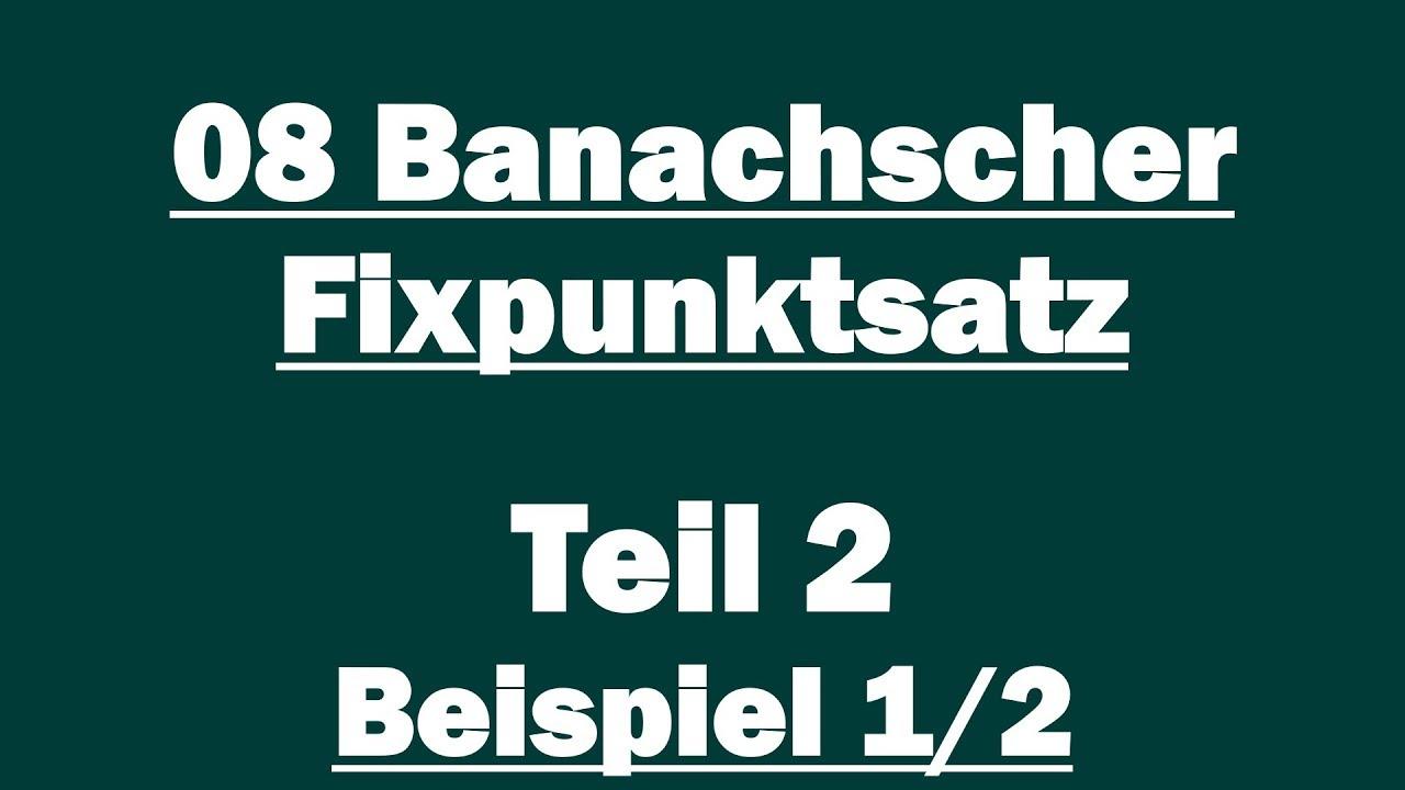 08 Banachscher Fixpunktsatz Teil 2 Beispiel 1 2 Youtube