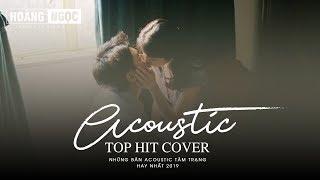 Acoustic Cover 2019 - Những Bản Hit Cover Triệu Vew Nghe Hoài Không Chán