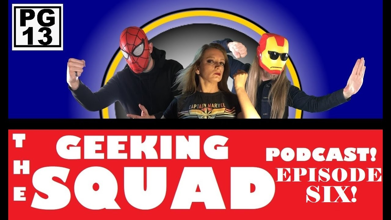 THE GEEKING SQUAD PODCAST: Episode SIX! (Pop Culture Discussion)