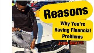 John Ghatti- Reasons Why You're Having Financial Problems