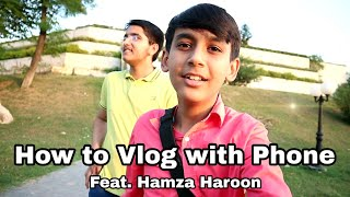 How to Vlog with Mobile | Tips and tricks | Feat.Hamza Haroon